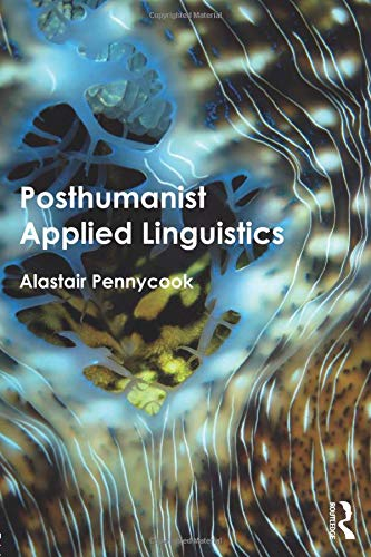 Posthumanist applied linguistics /  Pennycook, Alastair, 1957- author