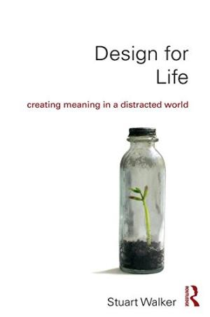 Design for life : creating meaning in a distracted world /  Walker, Stuart, 1955- author