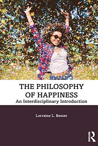 The philosophy of happiness : an interdisciplinary introduction /  Besser, Lorraine L., author