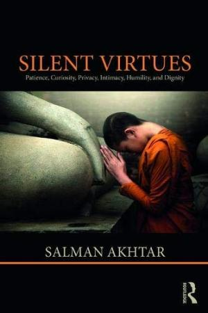 Silent virtues : patience, curiosity, privacy, intimacy, humility, and dignity /  Akhtar, Salman, 1946 July 31- author
