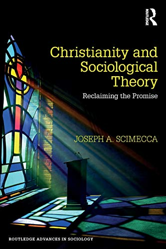 Christianity and sociological theory : reclaiming the promise /  Scimecca, Joseph A., author