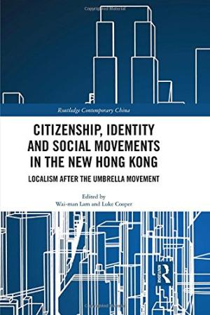 Citizenship, identity and social movements in the new Hong Kong : localism after the umbrella movement