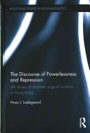 The discourse of powerlessness and repression : life stories of domestic migrant workers in Hong Kong /  Ladegaard, Hans J., author