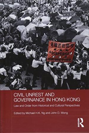 Civil unrest and governance in Hong Kong : law and order from historical and cultural perspectives