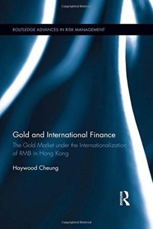 Gold and international finance : the gold market under the internationalization of RMB in Hong Kong /  Cheung, Haywood, author