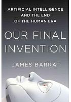 Our final invention : artificial intelligence and the end of the human era /  Barrat, James