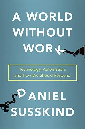 A world without work : technology, automation, and how we should respond /  Susskind, Daniel, author