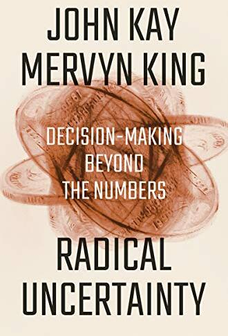 Radical uncertainty : decision-making beyond the numbers /  Kay, J. A. (John Anderson), author