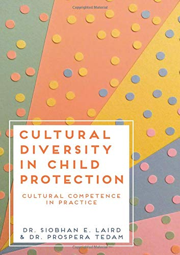 Cultural diversity in child protection : cultural competence in practice /  Laird, Siobhan Elizabeth, author