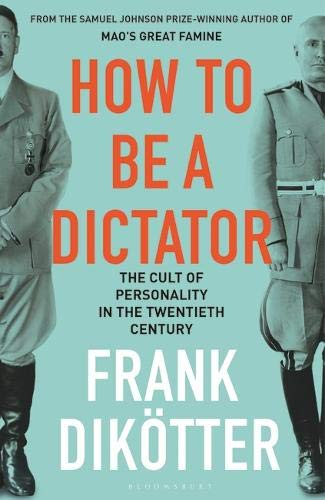How to be a dictator : the cult of personality in the twentieth century /  Dikötter, Frank
