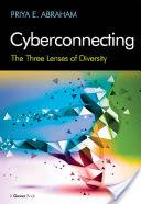 Cyberconnecting : the three lenses of diversity /  Abraham, Priya E., author
