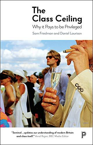 The class ceiling : why it pays to be privileged /  Friedman, Sam, 1984-