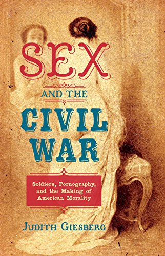 Sex and the Civil War : soldiers, pornography, and the making of American morality /  Giesberg, Judith Ann, 1966-