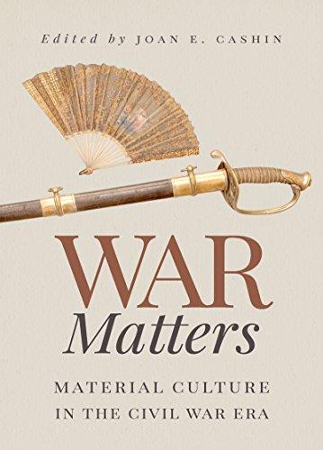 War matters : material culture in the Civil War era