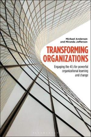 Transforming organizations : engaging the 4Cs for powerful organizational learning and change /  Anderson, Michael, 1969- author