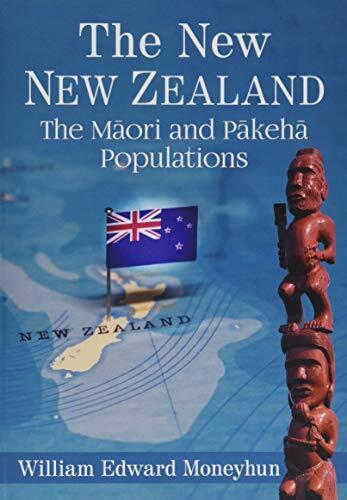 The New New Zealand : the Maori and Pakeha populations /  Moneyhun, William Edward