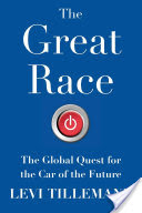 The great race : the global quest for the car of the future /  Tillemann, Levi