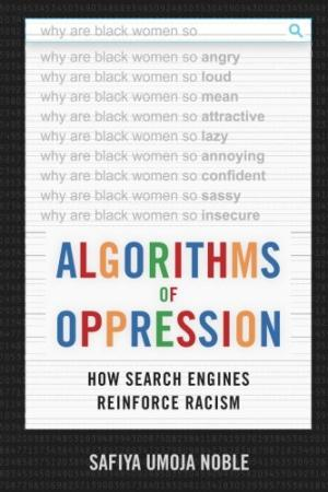 Algorithms of oppression : how search engines reinforce racism /  Noble, Safiya Umoja, author