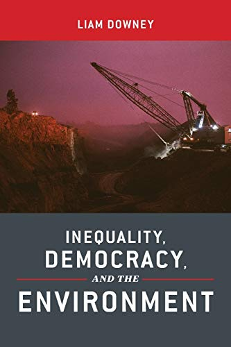 Inequality, democracy, and the environment /  Downey, Liam, 1966- author
