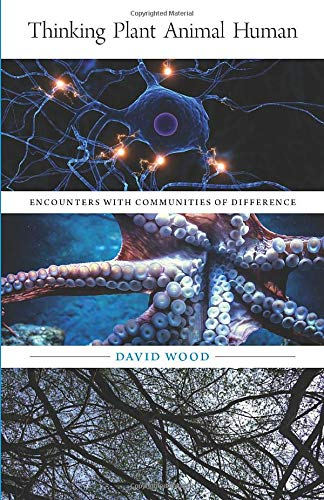 Thinking plant animal human : encounters with communities of difference /  Wood, David, 1946- author
