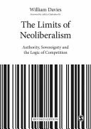 The limits of neoliberalism : authority, sovereignty and the logic of competition /  Davies, William, author