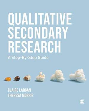 Qualitative secondary research : a step-by-step guide /  Largan, Claire, author