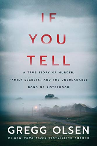 If you tell : a true story of murder, family secrets, and the unbreakable bond of sisterhood /  Olsen, Gregg