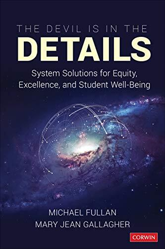 The devil is in the details : system solutions for equity, excellence, and student well-being /  Fullan, Michael, author