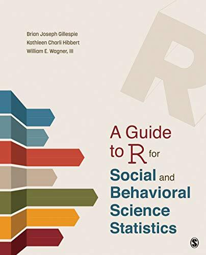 A guide to R for social and behavioral science statistics /  Gillespie, Brian Joseph, author