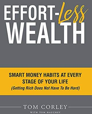 Effort-less wealth : smart money strategies for every stage of your life (getting rich does not have to be hard) /  Corley, Tom, author