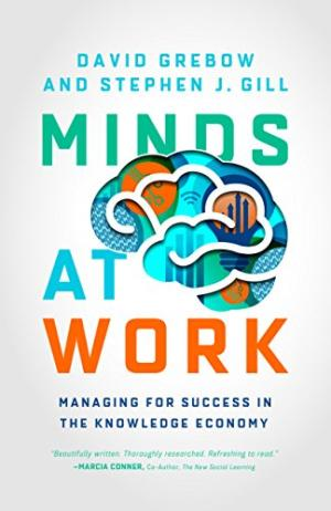 Minds at work : managing for success in the knowledge economy /  Grebow, David, author