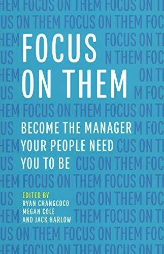 Focus on them : become the manager your people need you to be