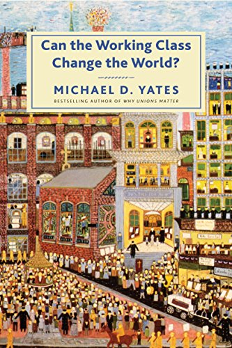 Can the working class change the world? /  Yates, Michael, 1946- author