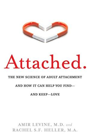 Attached : the new science of adult attachment and how it can help you find--and keep--love /  Levine, Amir, author