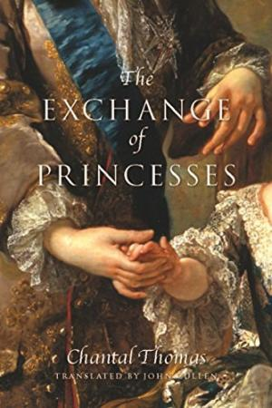 The exchange of princesses : a novel /  Thomas, Chantal, 1945- author
