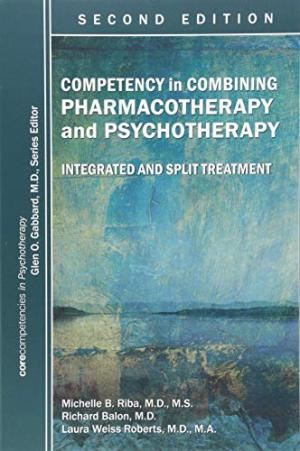 Competency in combining pharmacotherapy and psychotherapy : integrated and split treatment /  Riba, Michelle B., author
