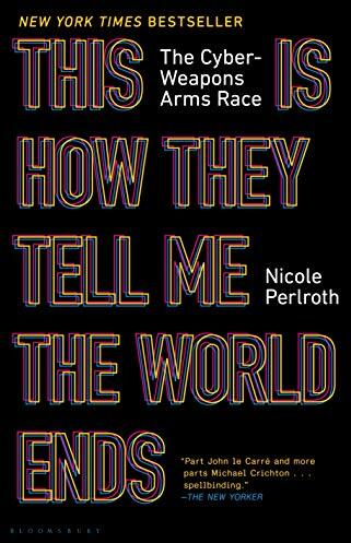 This is how they tell me the world ends : the cyberweapons arms race /  Perlroth, Nicole, author