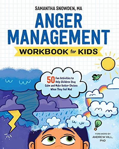 Anger management workbook for kids : 50 fun activities to help children stay calm and make better choices when they feel mad /  Snowden, Samantha