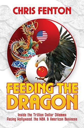 Feeding the dragon : inside the trillion dollar dilemma facing Hollywood, the NBA, & American business /  Fenton, Chris, 1971-