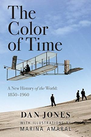 The color of time : a new history of the world : 1850-1960 /  Jones, Dan, 1981-