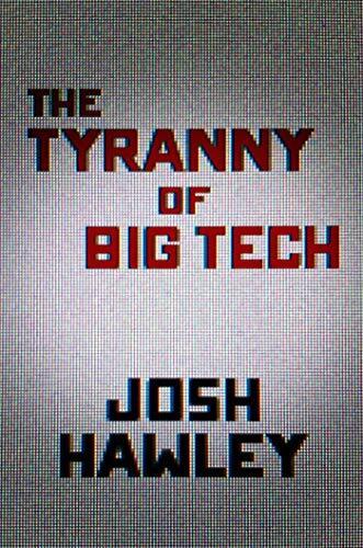 The tyranny of big tech /  Hawley, Josh, author