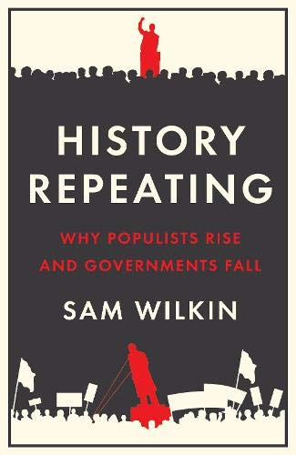 History repeating : why populists rise and governments fall /  Wilkin, Sam, author