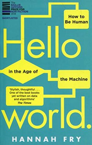 Hello world : how to be human in the age of the machine /  Fry, Hannah