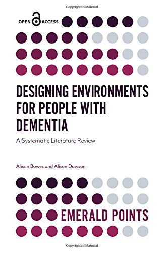 Designing environments for people with dementia : a systematic literature review /  Bowes, Alison M., author