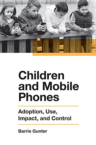 Children and mobile phones : adoption, use, impact, and control /  Gunter, Barrie, author