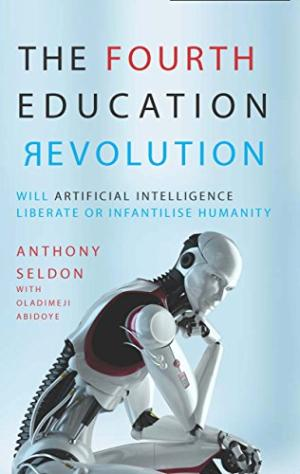 The fourth education revolution : will artificial intelligence liberate or infantilise humanity /  Seldon, Anthony, author