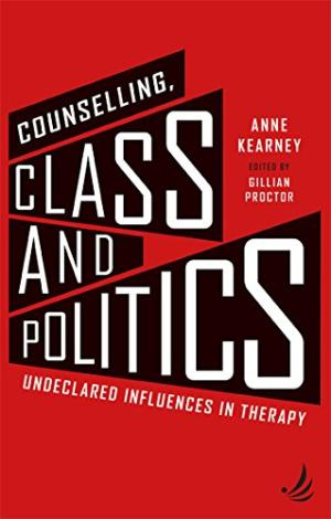 Counselling, class and politics : undeclared influences in therapy /  Kearney, Anne