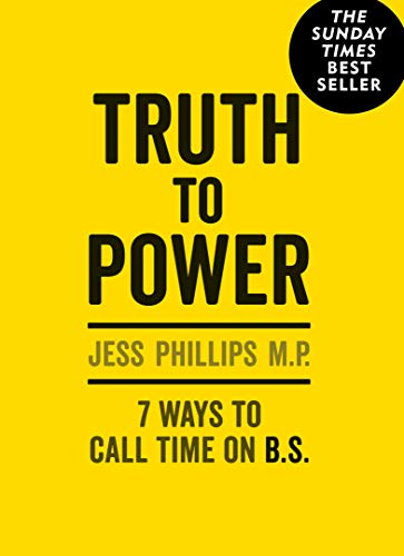 Truth to power : 7 ways to call time on B.S /  Phillips, Jess, author
