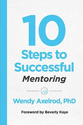 10 steps to successful mentoring /  Axelrod, Wendy