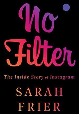 No filter : the inside story of Instagram /  Frier, Sarah, author